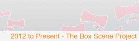 2012-Present The Box Scene Project