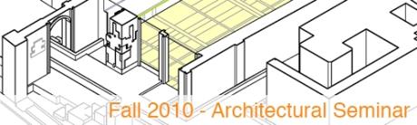 Fall 2010 Architectural Seminar